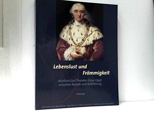 Lebenslust und Frömmigkeit, Kurfürst Carl Theodor (1724-1799) zwischen Barock und Aufklärung, 2 Bde.