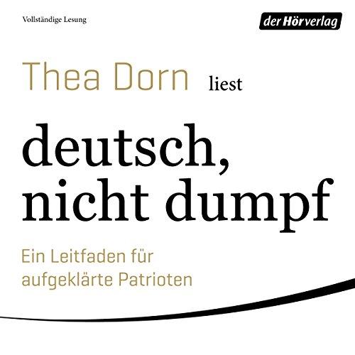 deutsch, nicht dumpf     Ein Leitfaden für aufgeklärte Patrioten              By:                                                                                                                                 Thea Dorn                               Narrated by:                                                                                                                                 Thea Dorn                      Length: 12 hrs and 16 mins     Not rated yet     Overall 0.0