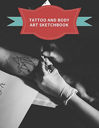 Tattoo And Body Art Sketchbook: Big Sized Blank Notebook for Sketching and Saving Ink Designs, Great for Tattooists and Body Artists.