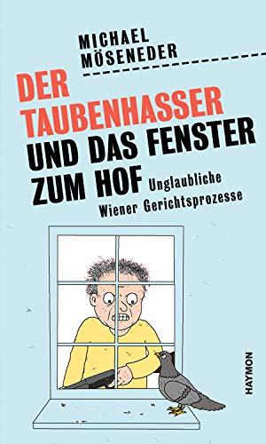 Der Taubenhasser und das Fenster zum Hof: Unglaubliche Wiener Gerichtsprozesse