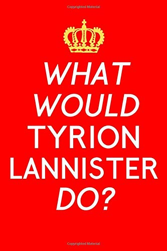 What Would Tyrion Lannister Do?: TV Notebook, A5 120 Lined Pages, Planner, Journal, For Women, Men, Kids, Fantasy, Imp