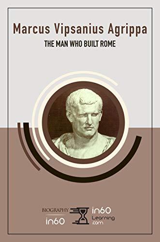 Marcus Vipsanius Agrippa: The Man Who Built Rome