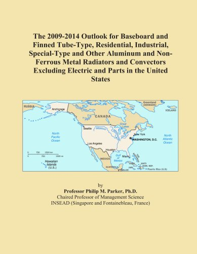 The 2009-2014 Outlook for Baseboard and Finned Tube-Type, Residential, Industrial, Special-Type and Other Aluminum and Non-Ferrous Metal Radiators and ... Electric and Parts in the United States