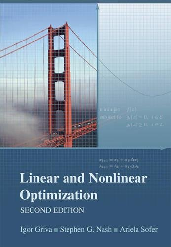Compare Textbook Prices for Linear and Nonlinear Optimization 2 Edition ISBN 9780898716610 by Griva, Igor,Nash, Stephen G.,Sofer, Ariela