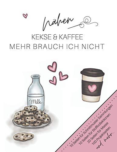 Nähen, Kekse & Kaffee. Mehr brauch ich nicht.: Der ultimative Schneider-Planer mit Seiten für Nähprojekte, Projektplanung, Masse, Schnittmuster- und ... Wunschliste und Notizen (Schneider-Geschenk)
