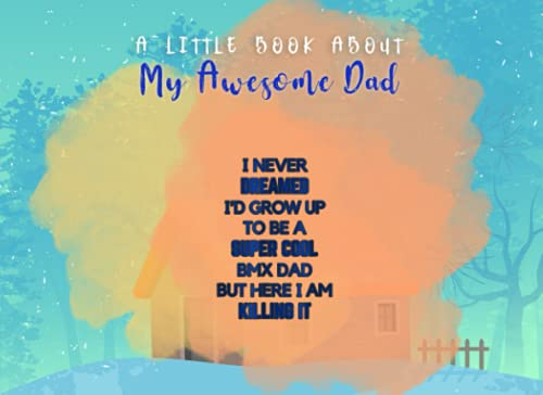 A Little Book About My Awesome Dad - BMX Dad - Cool for BMX Dads: Father Fill In The Blank Book With Prompts, Personalized Custom Gift for Dad From ... Gift for Dad, Unique Gift For Daddy From Kids