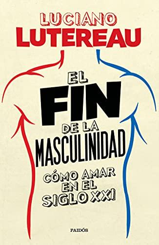 El fin de la masculinidad (Fuera de colección) (Spanish Edition)