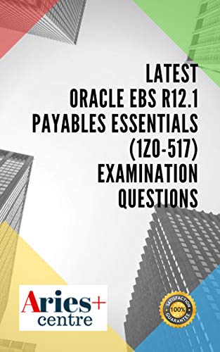 Latest Oracle EBS R12.1 Payables Essentials (1z0-517) Examination Questions (English Edition)