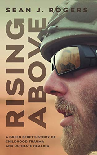 Rising Above: A Green Beret's Story of Childhood Trauma and Ultimate Healing
