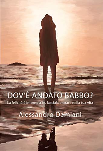 Dov'è andato babbo?: La felicità è intorno a te, lasciala entrare nella tua vita (Italian Edition)