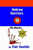 Hebrew Warriors: The Khazars