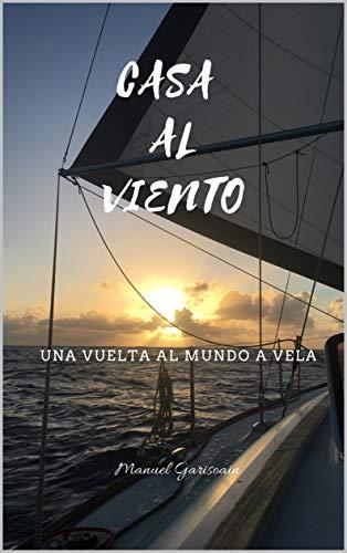 Casa al viento: Una vuelta al mundo a vela