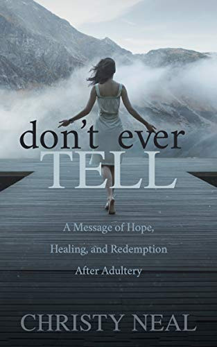 Don't Ever Tell: A Message of Hope, Healing, and Redemption After Adultery (English Edition)