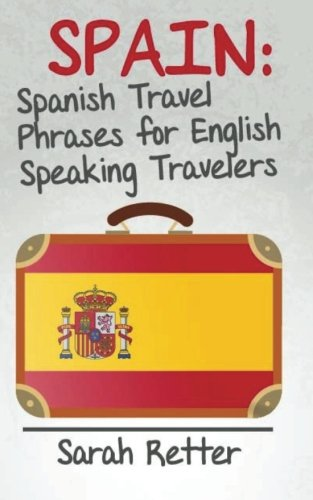 Spain: Spanish Travel Phrases for English Speaking Travelers: The most useful 1.000 phrases to get around when travelling in Spain.