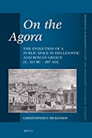 On the Agora: The Evolution of a Public Space in Hellenistic and Roman Greece; C. 323 Bc - 267 Ad) (Mnemosyne, Supplements / Mnemosyne, Supplements, History and Archaeology of Classical Antiquity)