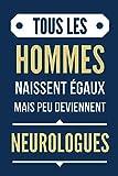 Tous les hommes naissent égaux, mais peu deviennet Neurologues: Cahier de notes pour Neurologues -...