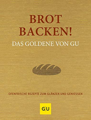 Brot backen! Das Goldene von GU: Ofenfrische Rezepte zum Glänzen und Genießen (GU Grundkochbücher)