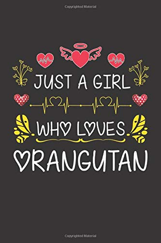 Just A Girl Who Loves Orangutan: Valentines Day Gift For Girl or Women Who Loves Orangutan Lined Journal Notebook