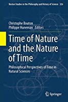 Time of Nature and the Nature of Time: Philosophical Perspectives of Time in Natural Sciences (Boston Studies in the Philosophy and History of Science (326))