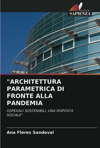'ARCHITETTURA PARAMETRICA DI FRONTE ALLA PANDEMIA: OSPEDALI SOSTENIBILI, UNA RISPOSTA SOCIALE'