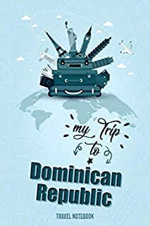 My Trip To Dominican Republic: Personalized Traveling to Dominican Republic Daily Planner With Notes Page, Memories Journa...