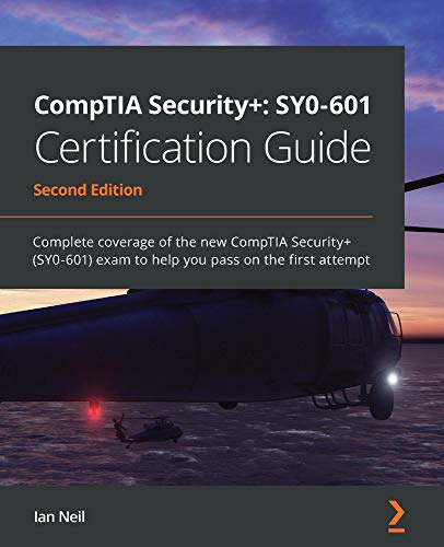 Compare Textbook Prices for CompTIA Security+: SY0-601 Certification Guide: Complete coverage of the new CompTIA Security+ SY0-601 exam to help you pass on the first attempt 2nd ed. Edition ISBN 9781800564244 by Neil, Ian