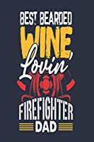 Best Bearded Wine Lovin Firefighter Dad: Funny Wine Gifts For Men | College Rule Lined Notebook | 6 x 9 Inch