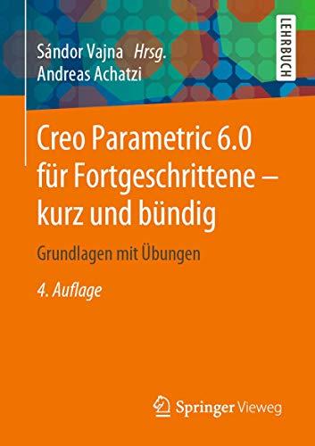 Creo Parametric 6.0 für Fortgeschrittene – kurz und bündig: Grundlagen mit Übungen