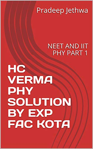 HC VERMA PHY SOLUTION BY EXP FAC KOTA: NEET AND IIT PHY PART 1 (English Edition)