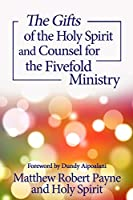 The Gifts of the Holy Spirit and Counsel for the Fivefold Ministry (Intimate Conversations with the Holy Spirit)