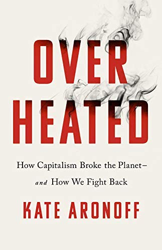 Overheated: How Capitalism Broke the Planet--And How We Fight Back (English Edition)
