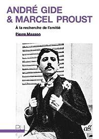 André Gide et Marcel Proust : A la recherche de l'amitié par Pierre Masson