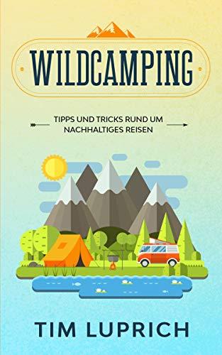 Wildcamping: Tipps und Tricks rund um nachhaltiges Reisen