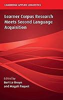 Learner Corpus Research Meets Second Language Acquisition (Cambridge Applied Linguistics)