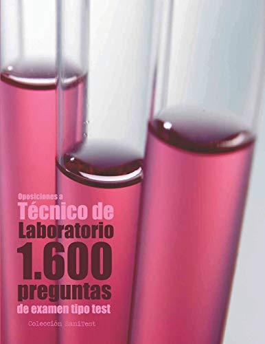 Oposiciones a Técnico de Laboratorio. 1.600 preguntas de examen tipo test: Preguntas resueltas