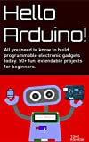 Hello Arduino!: All you need to know to build programmable electronic gadgets today: 50+ fun, extendable projects for beginners. (English Edition)