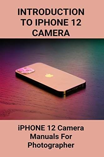 iPHONE 12 Camera Control Center: How To Use iPHONE 12 Camera: Iphone 12 Night Mode Camera (English Edition)
