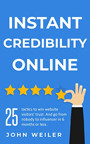 Instant Credibility Online: 25 tactics to win website visitors' trust. And go from...