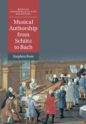 Compare Textbook Prices for Musical Authorship from Schütz to Bach Musical Performance and Reception  ISBN 9781108431286 by Rose, Stephen