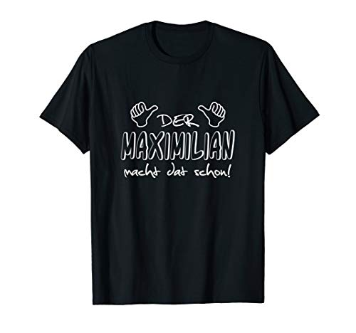 Der Maximilian macht dat schon! Vorname im Ruhrpott / lustig T-Shirt