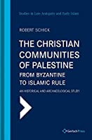 The Christian Communities of Palestine from Byzantine to Islamic Rule: An Historical and Archaeological Study (Slaei - Studies in Late Antiquity and Early Islam)