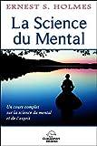 La Science du Mental - Un cours complet sur la science du mental et de l'esprit de Ernest S. Holmes (20 mars 2013) Broché - 20/03/2013
