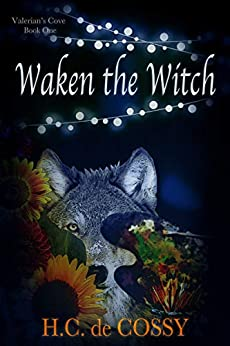 Waken the Witch ( Valerian's Cove Series Book 1) by [H.C. de Cossy]