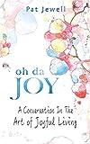 Oh Da Joy: A conversation in the art of joyful living