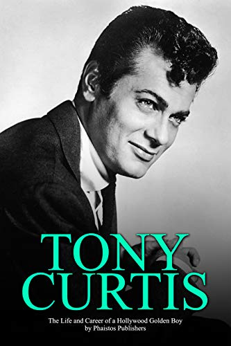 Tony Curtis: The Life and Career of a Hollywood Golden Boy (English Edition)