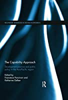 The Capability Approach: Development Practice and Public Policy in the Asia-Pacific Region (Routledge Advances in Social Economics)