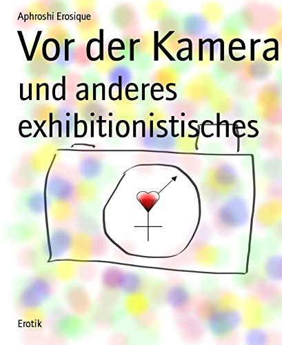 Vor der Kamera: und anderes exhibitionistisches