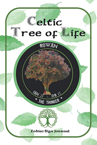 Celtic Tree of Life Zodiac Sign Journal Rowan Jan 21 - Feb 17 The Thinker: A Diary Notebook Gift For a Tree Lover or Anyone With a January or February Birthday.