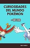 CURIOSIDADES DEL MUNDO DE POKÉMON: MÁS DE 300 CURIOSIDADES SOBRE POKÉMON. (Spanish Edition)