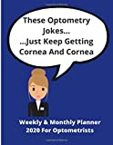 These Optometry Jokes... ...Just Keep Getting Cornea And Cornea | Weekly & Monthly Planner For Optometrists: Ideal xmas birthday gift | Yearly calendar included | Diary Planner | 70 pages 8.5 x 11